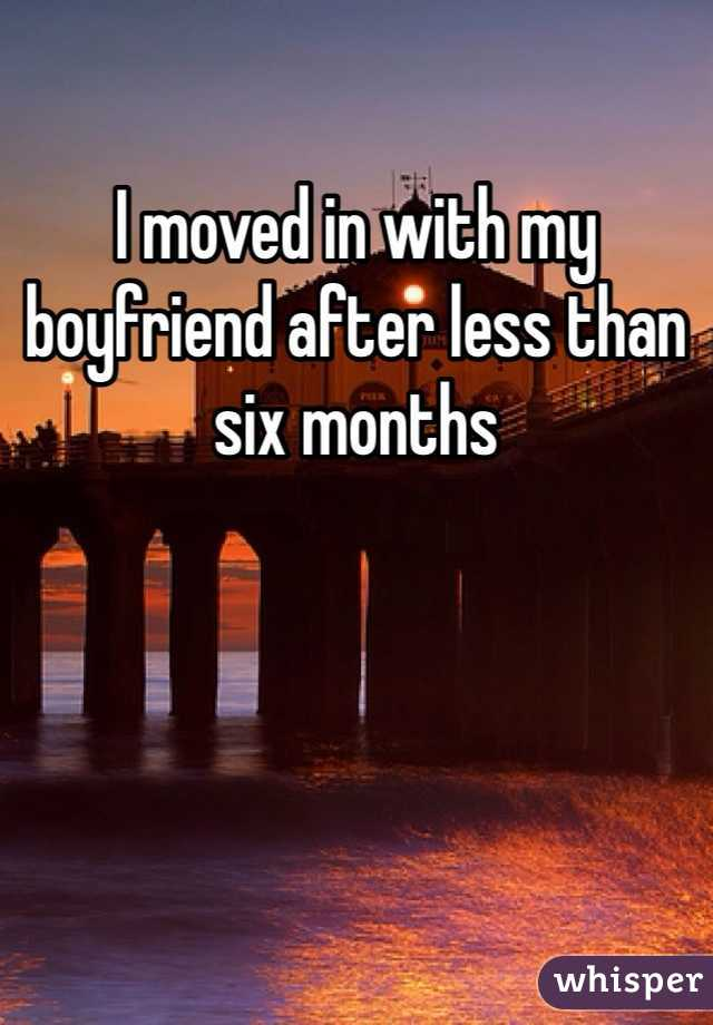I moved in with my boyfriend after less than six months