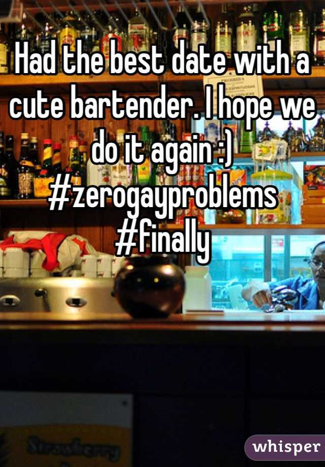 Had the best date with a cute bartender. I hope we do it again :) #zerogayproblems #finally