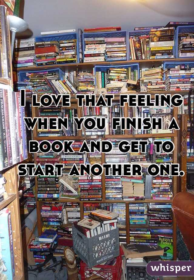 I love that feeling when you finish a book and get to start another one.
