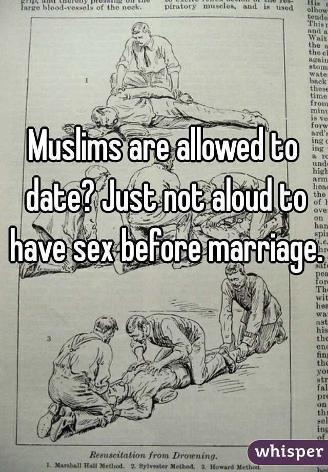 Muslims are allowed to date? Just not aloud to have sex