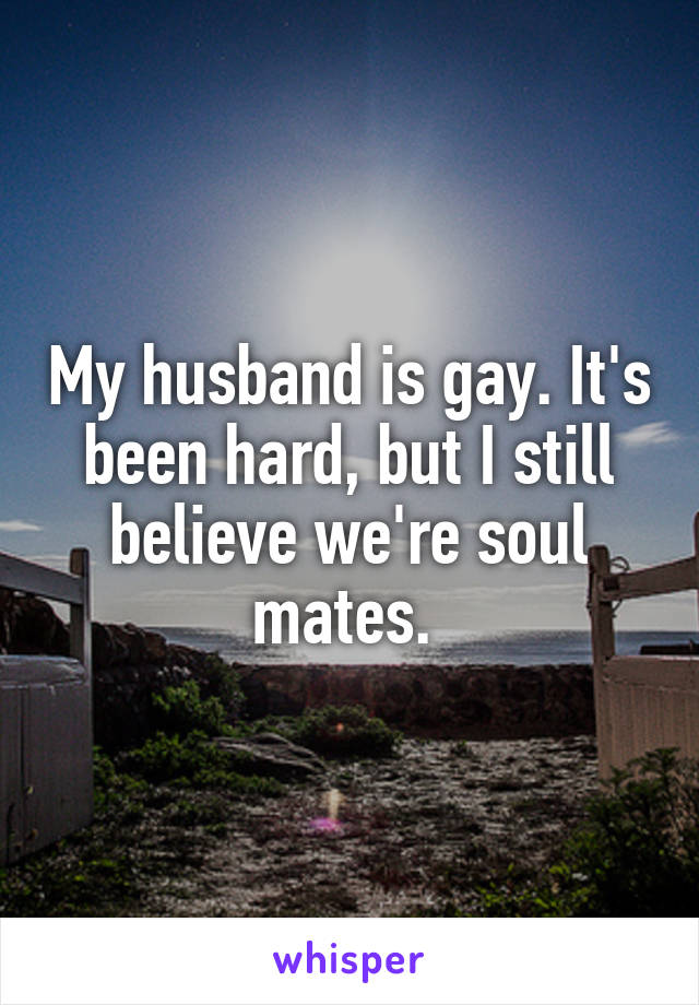 My husband is gay. It's been hard, but I still believe we're soul mates.