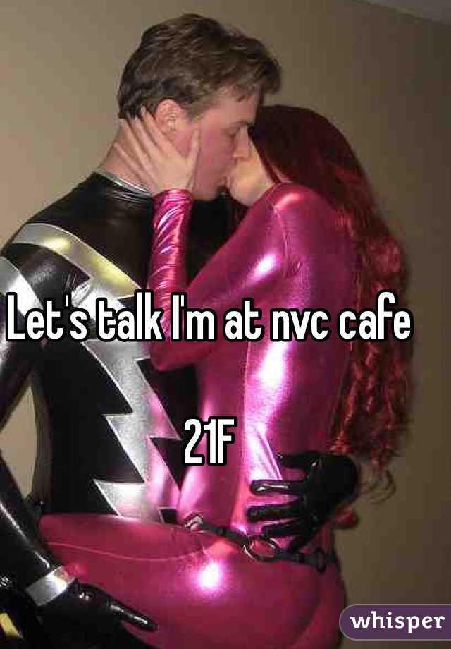 Let's talk I'm at nvc cafe  21F