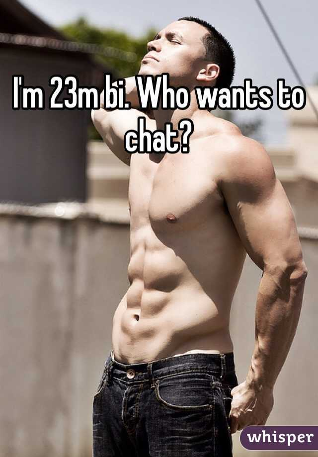 I'm 23m bi. Who wants to chat?