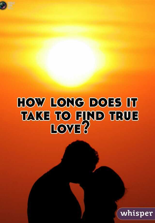 how long does it take to find true love?
