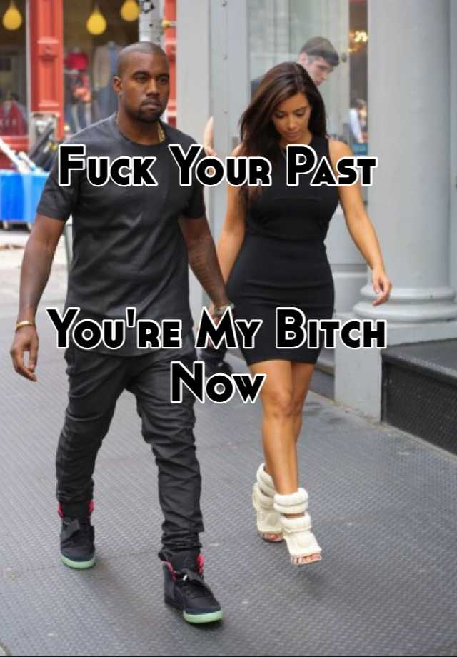 fuck your past