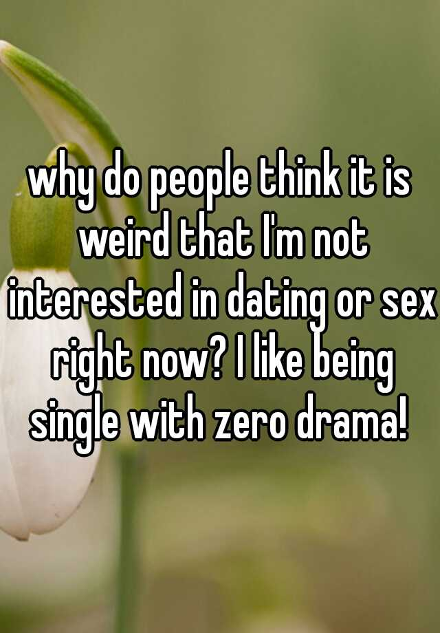 Single and not interested in dating right