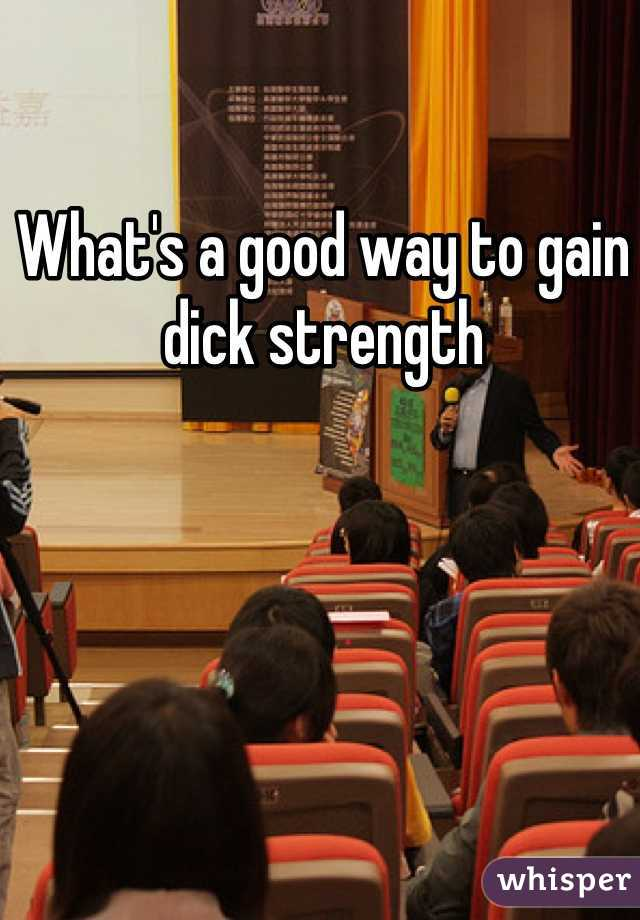 What's a good way to gain dick strength