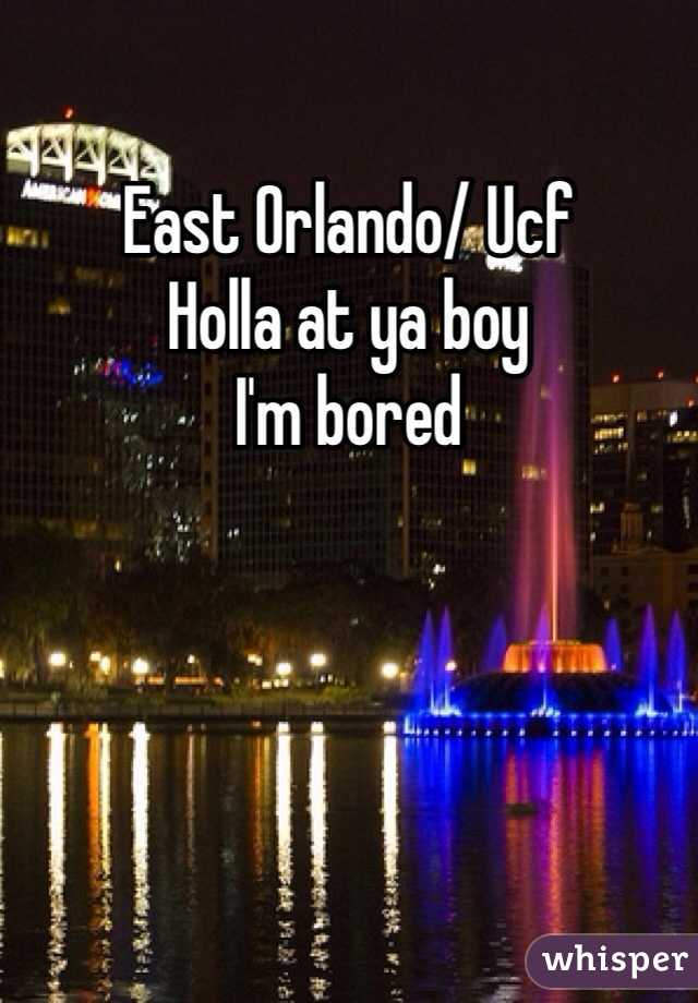 East Orlando/ Ucf  Holla at ya boy  I'm bored