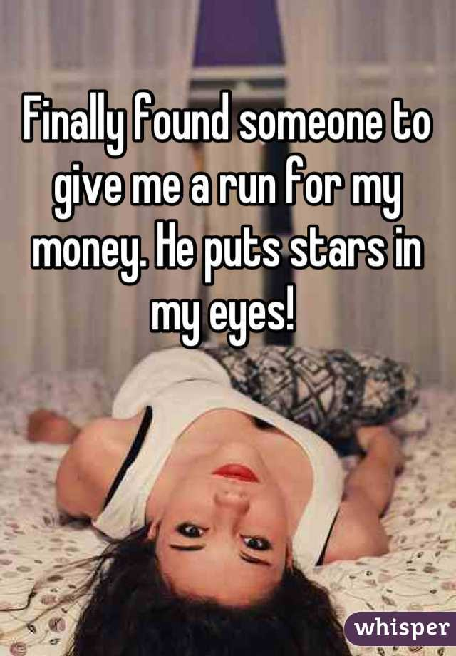 Finally found someone to give me a run for my money. He puts stars in my eyes!