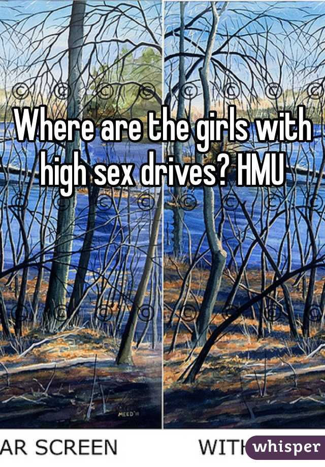 Where are the girls with high sex drives? HMU
