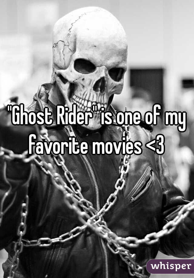 """""""Ghost Rider"""" is one of my favorite movies <3"""
