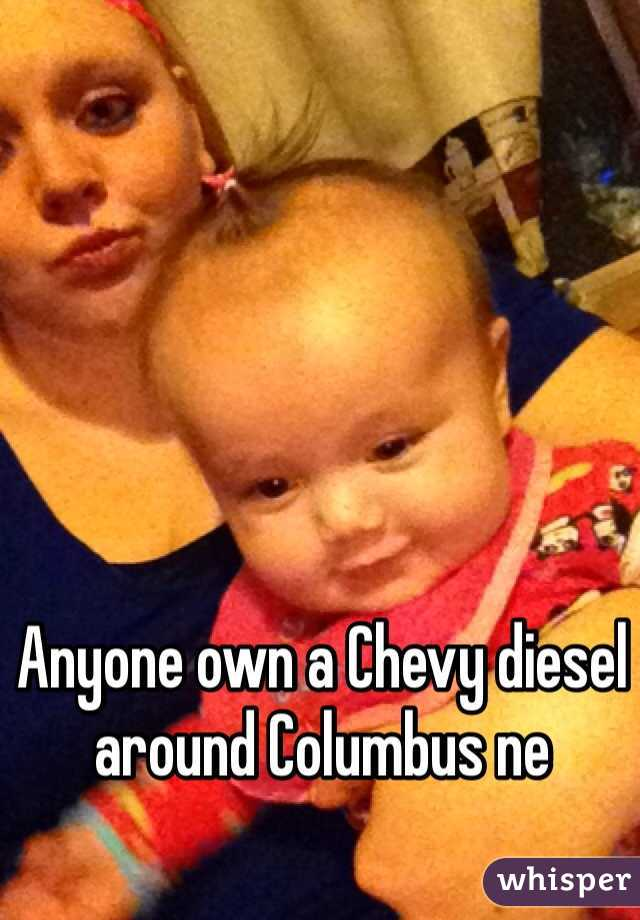 Anyone own a Chevy diesel around Columbus ne