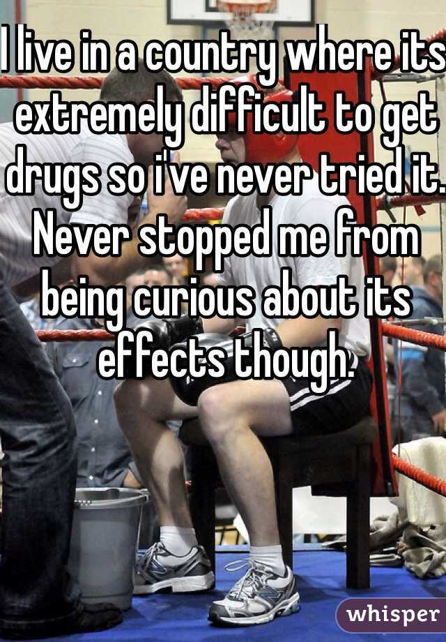 I live in a country where its extremely difficult to get drugs so i've never tried it. Never stopped me from being curious about its effects though.