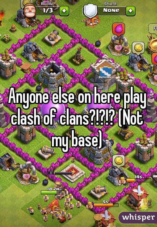 Anyone else on here play clash of clans?!?!? (Not my base)