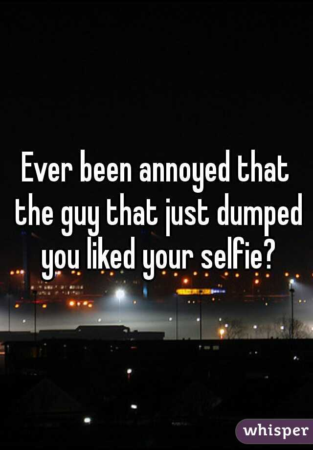 Ever been annoyed that the guy that just dumped you liked your selfie?