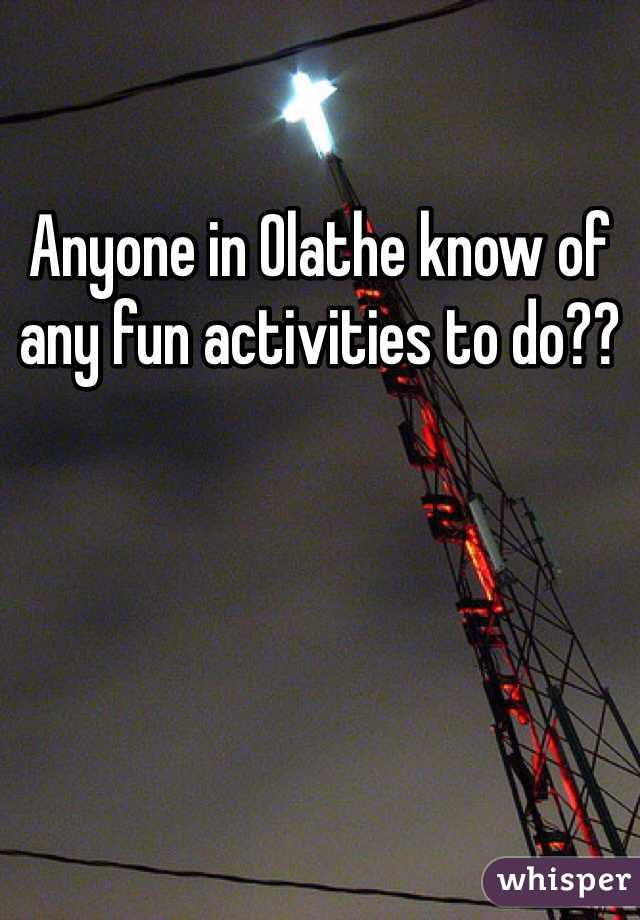 Anyone in Olathe know of any fun activities to do??
