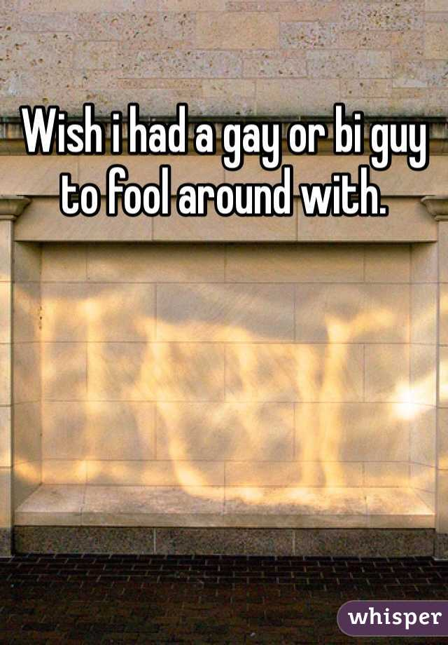 Wish i had a gay or bi guy to fool around with.