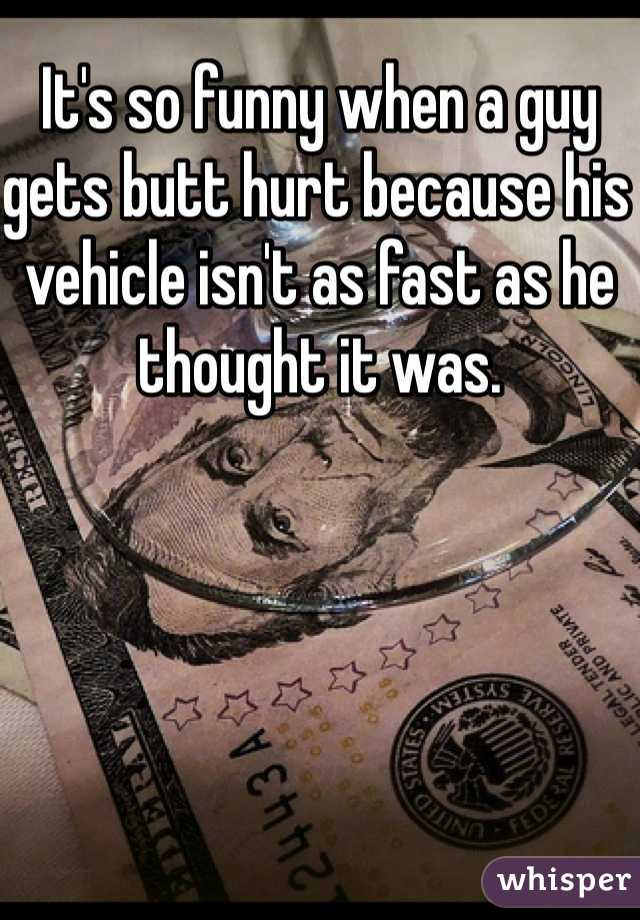 It's so funny when a guy gets butt hurt because his vehicle isn't as fast as he thought it was.