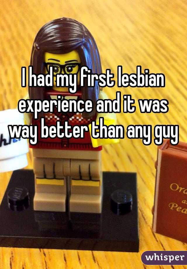 I had my first lesbian experience and it was way better than any guy
