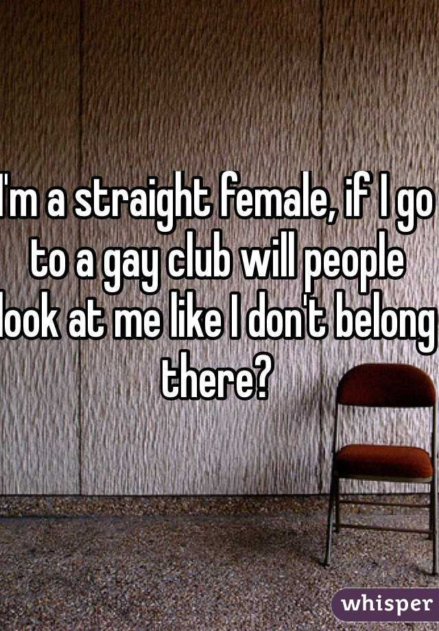 I'm a straight female, if I go to a gay club will people look at me like I don't belong there?