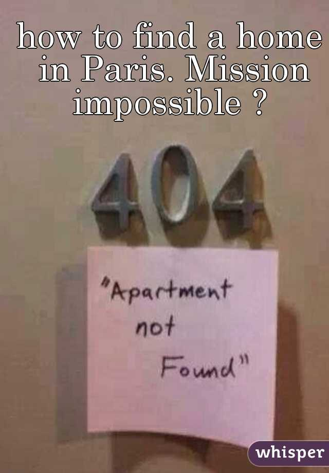 how to find a home in Paris. Mission impossible ?