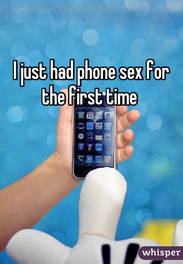 I just had phone sex for the first time