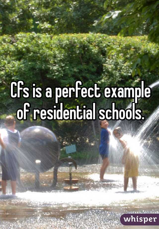 Cfs is a perfect example of residential schools.