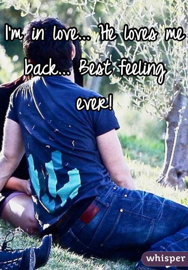 I'm in love... He loves me back... Best feeling ever!