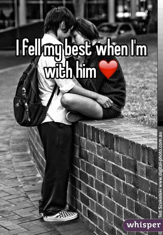 I fell my best when I'm with him❤️