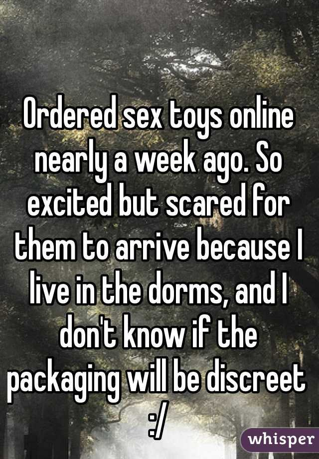 Ordered sex toys online nearly a week ago. So excited but scared for them to arrive because I live in the dorms, and I don't know if the packaging will be discreet :/