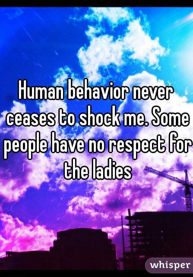 Human behavior never ceases to shock me. Some people have no respect for the ladies