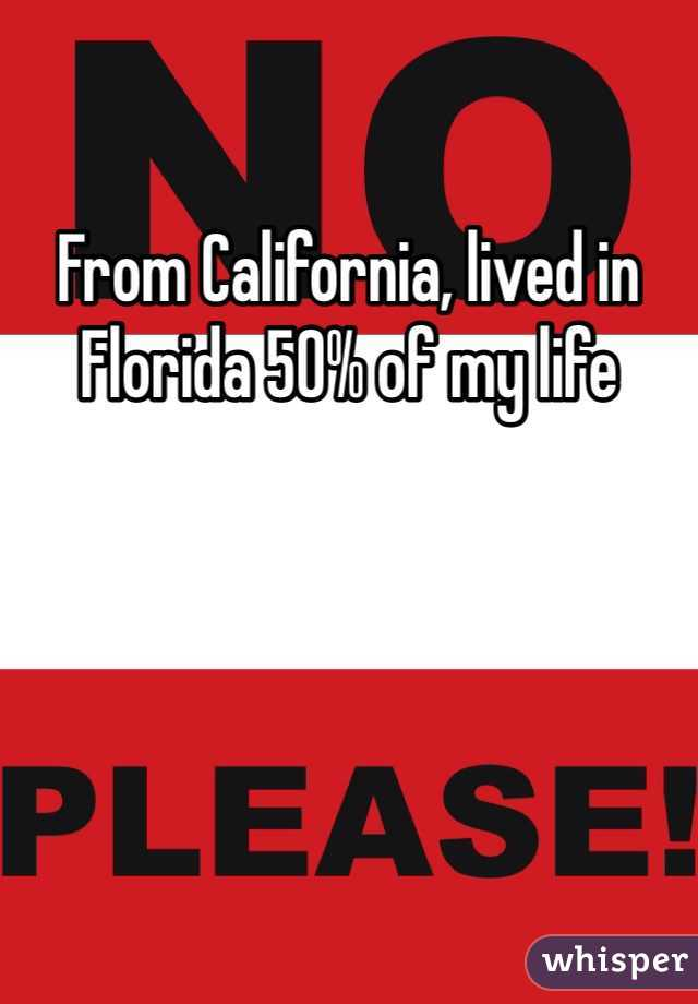 From California, lived in Florida 50% of my life