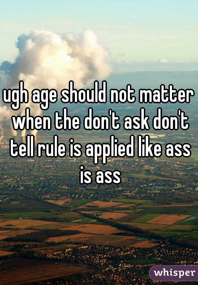 ugh age should not matter when the don't ask don't tell rule is applied like ass is ass