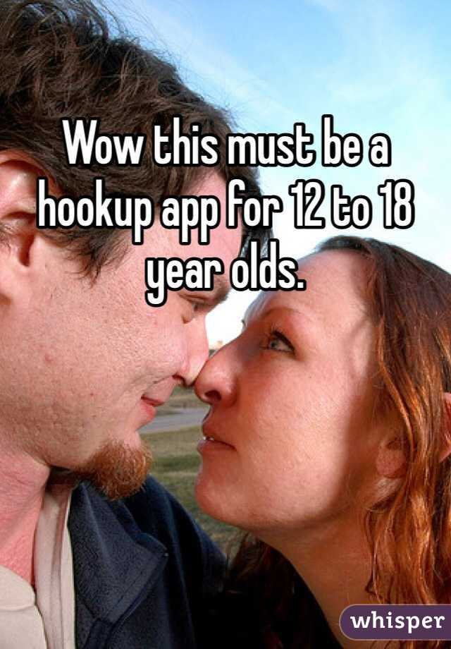 Wow this must be a hookup app for 12 to 18 year olds.