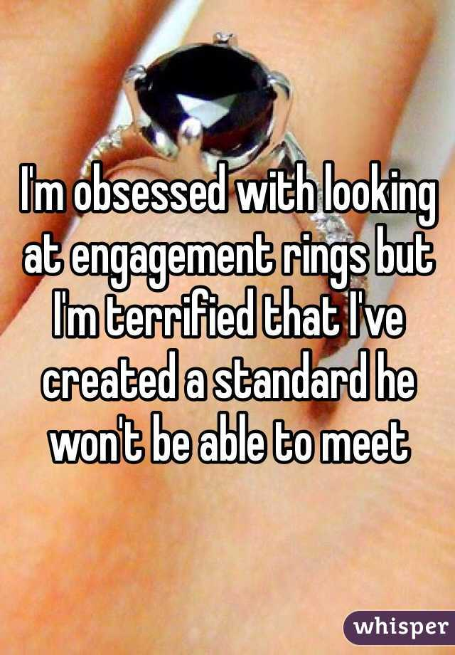 I'm obsessed with looking at engagement rings but I'm terrified that I've created a standard he won't be able to meet