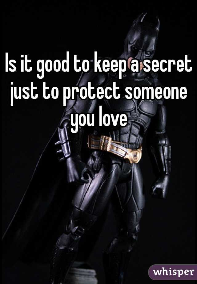 Is it good to keep a secret just to protect someone you love