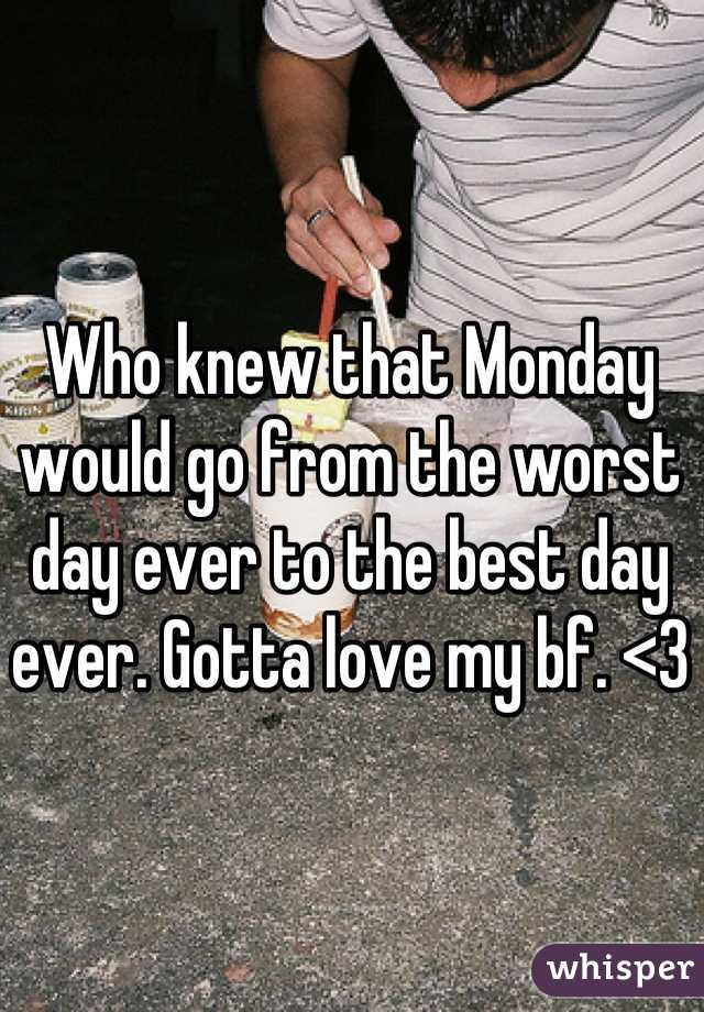Who knew that Monday would go from the worst day ever to the best day ever. Gotta love my bf. <3