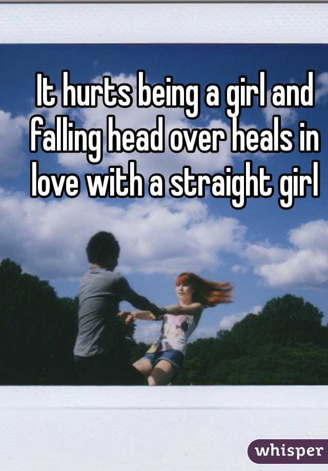 It hurts being a girl and falling head over heals in love with a straight girl