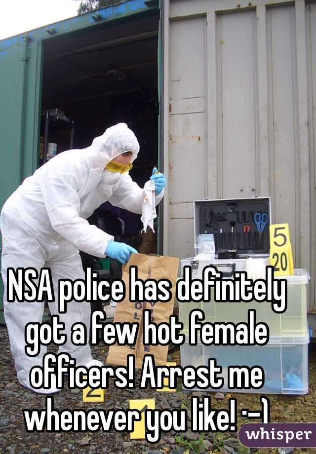 NSA police has definitely got a few hot female officers! Arrest me whenever you like! :-)