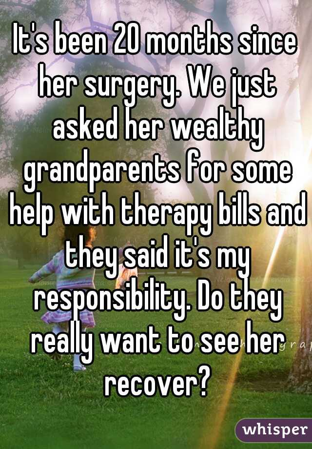 It's been 20 months since her surgery. We just asked her wealthy grandparents for some help with therapy bills and they said it's my responsibility. Do they really want to see her recover?
