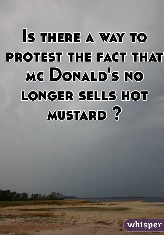 Is there a way to protest the fact that mc Donald's no longer sells hot mustard ?