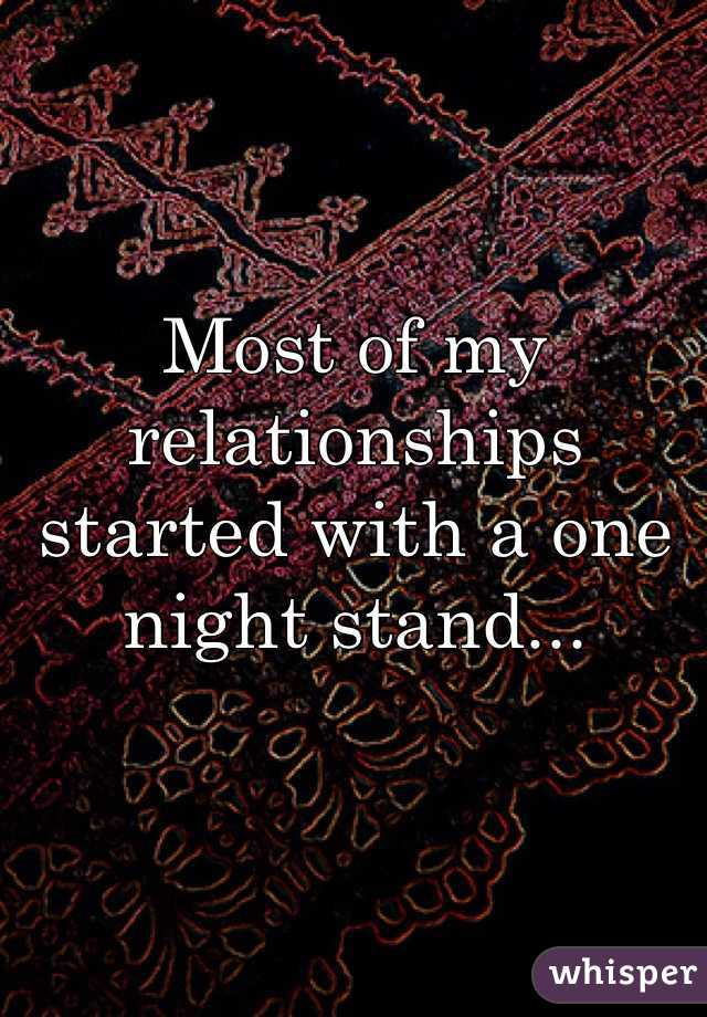 Most of my relationships started with a one night stand...