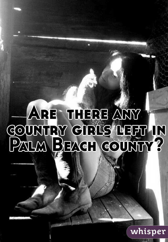 Are  there any country girls left in Palm Beach county?