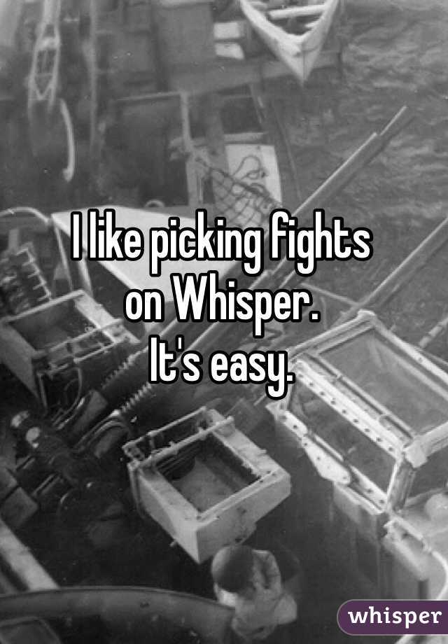 I like picking fights on Whisper. It's easy.