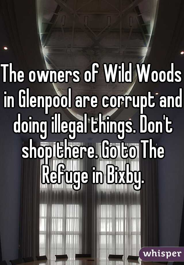 The owners of Wild Woods in Glenpool are corrupt and doing illegal things. Don't shop there. Go to The Refuge in Bixby.