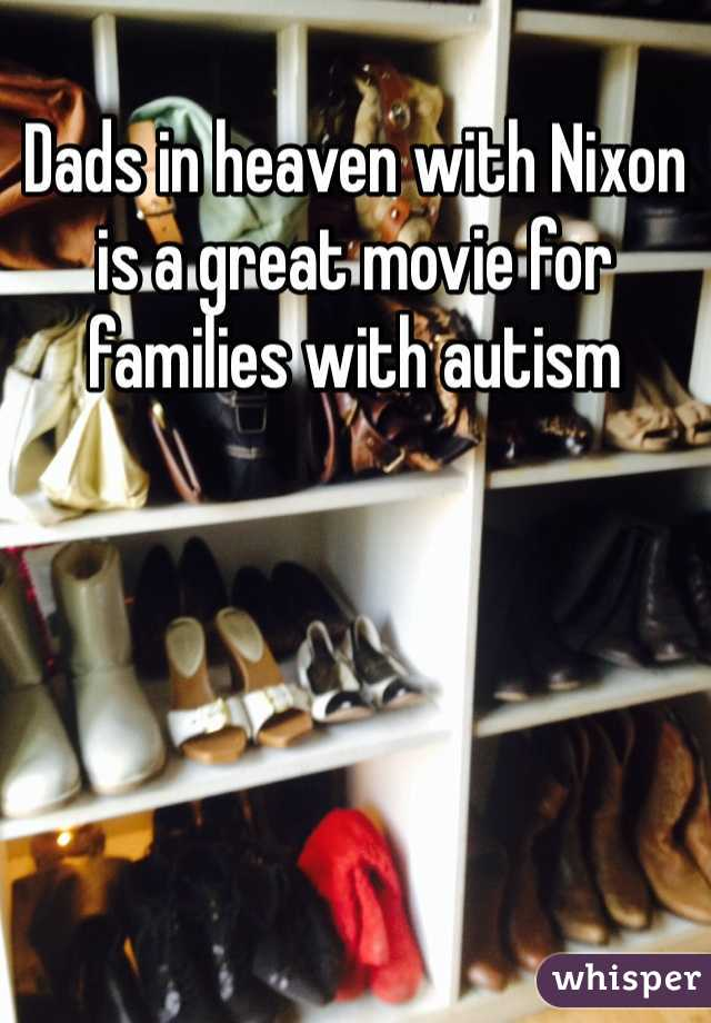 Dads in heaven with Nixon is a great movie for families with autism