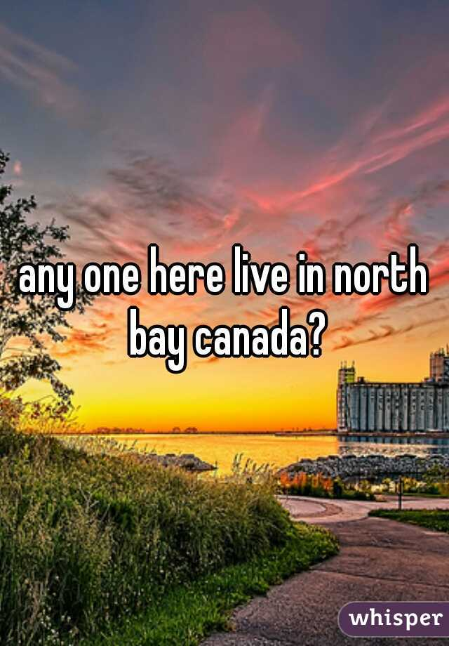 any one here live in north bay canada?