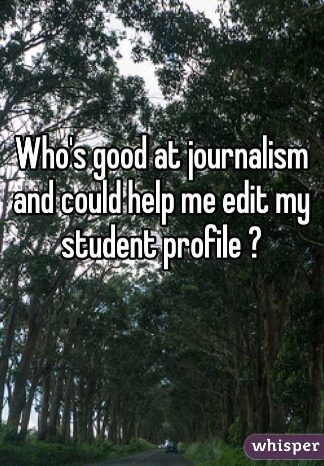 Who's good at journalism and could help me edit my student profile ?
