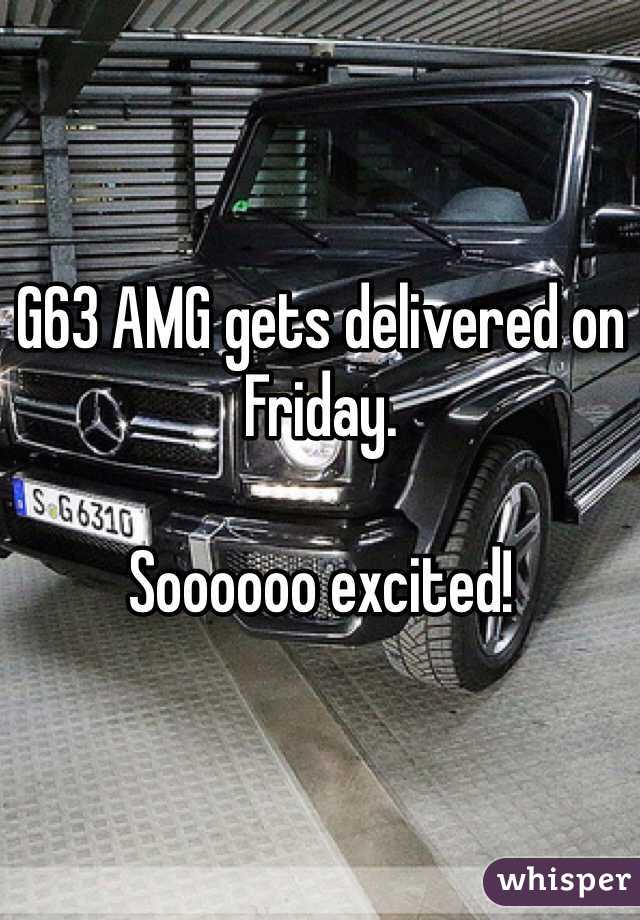 G63 AMG gets delivered on Friday.   Soooooo excited!