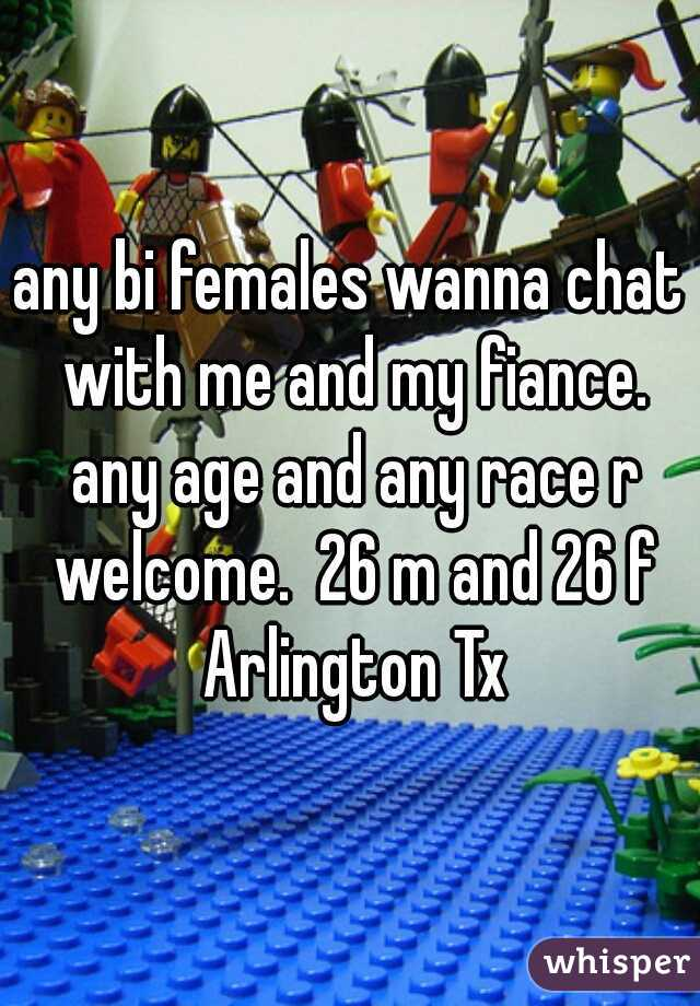 any bi females wanna chat with me and my fiance. any age and any race r welcome.  26 m and 26 f Arlington Tx
